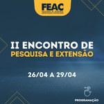 Programação e Abertura de Inscrições no II ENCONTRO DE PESQUISA E EXTENSÃO DA FEAC