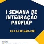 I SEMANA DE INTEGRAÇÃO PROFIAP - 03 e 04 DE MAIO